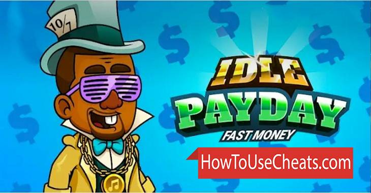 Idle Payday Fast Money how to use Cheat Codes and Hack Money and Gold